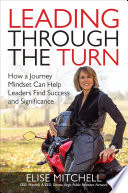 Leading Through the Turn  How a Journey Mindset Can Help Leaders Find Success and Significance