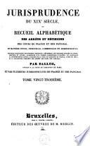 Jurisprudence du XIXe siècle, ou Recueil des arrêts et décisions des cours de France et des Pays-Bas, en matière civile, criminelle, commerciale et administrative
