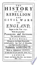 The History of the Rebellion and Civil Wars in England  Begun in the Year 1641  With the Precedent Passages and Actions that Contributed Thereunto  In Five Books     Faithfully Abridg d  With an Alphabetical Index