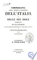 Corografia fisica, storica e statistica dell'Italia e delle sue isole, corredata di un atlante, di mappe geografiche e topografiche, e di altre tavole illustrative di Attilio Zuccagni-Orlandini