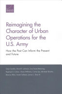 Reimagining the Character of Urban Operations for the U  S  Army