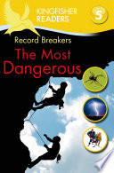 Kingfisher Readers L5  Record Breakers  The Most Dangerous