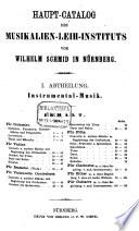 Haupt-Catalog des Musikalien-Leih-Instituts von Wilh. Schmid in Nürnberg