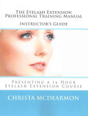 The Eyelash Extension Professional Training Manual Instructor s Guide