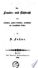 Das Fenster- und Lichtrecht nach römischem gemein-deutschem, preussichem und französischen Rechte