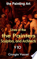 The Lives of the Most Excellent Painters, Sculptors, and Architects V10