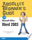 Absolute Beginner s Guide to Microsoft Office Word 2003