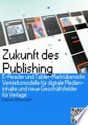 Zukunft des Publishing: E-Reader und Tablet-Marktübersicht, Vertriebsmodelle für digitale Medieninhalte und neue Geschäftsfelder für Verlage