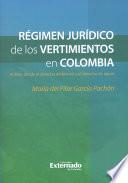Régimen Jurídico de vertimientos en Colombia. Análisis desde el derecho ambiental y el derecho de aguas
