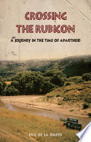 Crossing the Rubicon A Journey in the Time of Apartheid