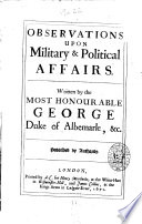 Observations Upon Military Political Affairs Written By Most Honourable George Duke Of Albemarle