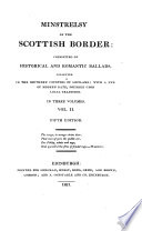 Minstrelsy of the Scottish Border  Consisting of Historical and Romantic Ballads  Collected in the Southern Countries of Scotland  with a Few Modern Date  Founded Upon Local Traditions  5  Ed