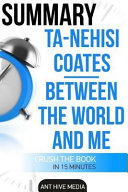 Summary Ta Nehisi Coates  Between the World and Me