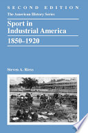 Sport in Industrial America, 1850-1920 Of Stephen A Riess S Well Loved Synthesis Of The