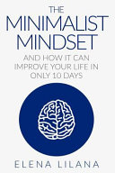 The Minimalist Mindset And How It Can Improve Your Life In Only 10 Days