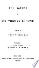 Preface. Dr. Johnson's Life of Sir Thomas Browne. Supplementary memoir by the editor. Mrs. Lyttleton's communication to Bishop Kennet. Pseudodoxia epidemica, books I-IV