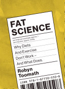 Fat Science  Why Diets and Exercise Don   t Work   and What Does