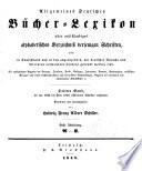 Allgemeines Bücher-Lexikon: Bd. 1842-46. Bearb. u. hrsg. von L. F. A. Schiller. 1848-49. 2 pt. in 1 v