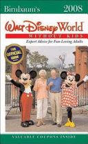 Birnbaum s Walt Disney World Without Kids 2008