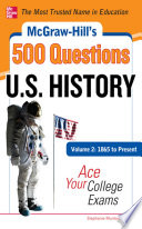 McGraw Hill s 500 U S  History Questions  Volume 2  1865 to Present  Ace Your College Exams