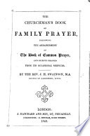 The Churchman's Book of Family Prayer, Following the Arrangement of the Book of Common Prayer, and Chiefly Framed from Its Occasional Services Pdf/ePub eBook