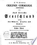 Origines Germaniae oder das älteste Teutschland unter den Römern, Franken und Sachsen