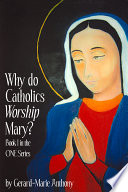Why Do Catholics  Worship  Mary