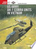 US Army AH 1 Cobra Units in Vietnam