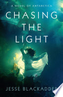 Chasing the Light  A Novel of Antarctica