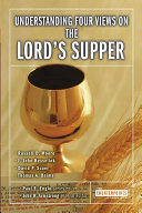 Understanding Four Views on the Lord s Supper