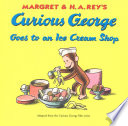 Curious George Goes To An Ice Cream Shop : in mr. herb's store. which should george try?...