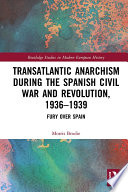 Transatlantic Anarchism During The Spanish Civil War And Revolution 1936 1939