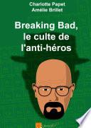 Breaking Bad, le culte de l'anti-héros