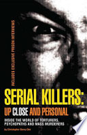 Serial Killers  Up Close and Personal  Inside the World of Torturers  Psychopaths  and Mass Murderers