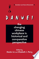 The Danwei  Changing Chinese Workplace in Historical and Comparative Perspective