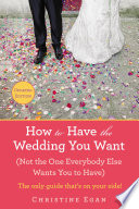 How to Have the Wedding You Want  Updated