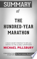 Summary Of The Hundred-Year Marathon: China's Secret Strategy To Replace America As The Global Superpower : the global superpower china has...