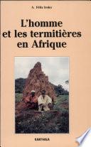 L'homme et les termitières en Afrique