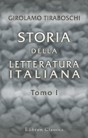 Storia della Letteratura Italiana. Tomo 1