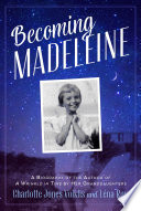 Becoming Madeleine  A Biography of the Author of A Wrinkle in Time by Her Granddaughters Book PDF