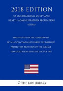 Procedures For The Handling Of Retaliation Complaints Under The Employee Protection Provision Of The Surface Transportation Assistance Act Of 1982 Us Occupational Safety And Health Administration Regulation Osha 2018 Edition