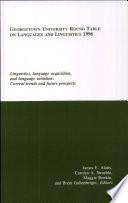 Georgetown University Round Table on Languages and Linguistics  GURT  1996  Linguistics  Language Acquisition  and Language Variation
