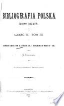 Bibliografia polska: Stólecie 15.-19., w układzie chronologicznym. t. 8, 1455-1699. t. 9, 1700-1799. t. 10, 1800-1870. t. 11, 1871-1889, Dopełnienia t. 8-11