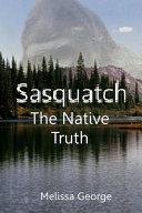 Sasquatch  the Native Truth