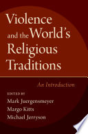 Violence and the World's Religious Traditions Of Religion And Violence It Includes