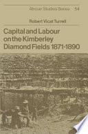 Capital and Labour on the Kimberley Diamond Fields  1871 1890