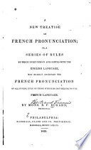 A New Treatise on French Pronunciation  Or  a Series of Rules