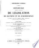 Répertoire méthodique et alphabetique de législation de doctrine et de jurisprudence en matière de droit civil, commercial, criminel, administratif, de droit de gens et de droit public