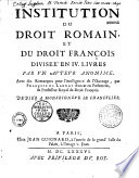 Institution du droit romain et du droit fran  ais  en IV livres