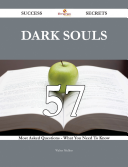 Dark Souls 57 Success Secrets   57 Most Asked Questions On Dark Souls   What You Need To Know